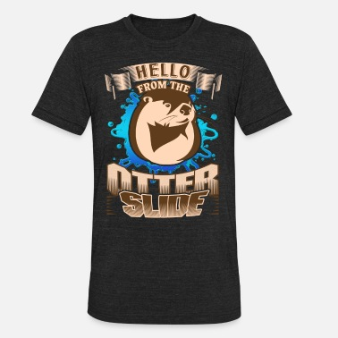 Hello From The Otter Slide HELLO FROM THE OTTER SLIDE SHIRTS - Unisex Tri-Blend T-Shirt