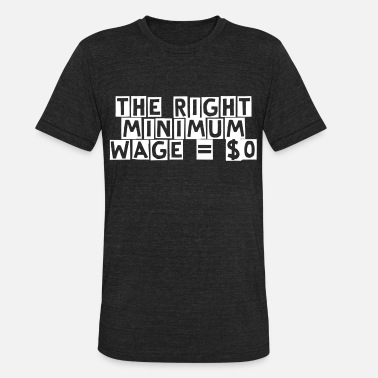Minimum The Right Minimum Wage - Unisex Tri-Blend T-Shirt