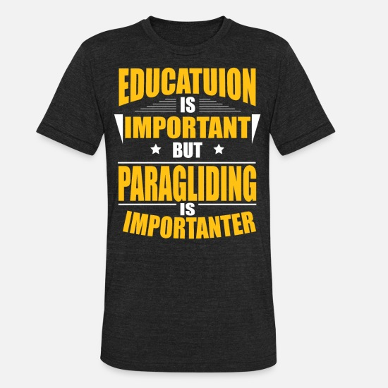 Paragliding T-Shirts - PARAGLIDING IS IMPORTANTER - Unisex Tri-Blend T-Shirt heather black