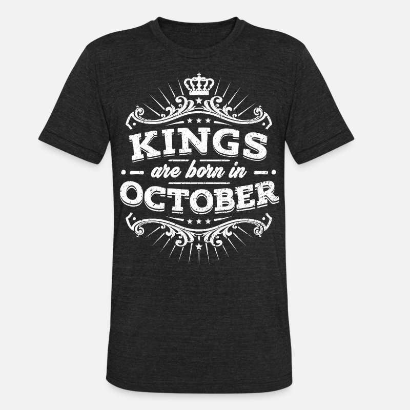Kings Are Born In October Birthday Shirt Unisex Tri Blend T