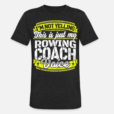 Funny Rowing Funny rowing coach shirt: My Rowing Coach Voice - Unisex Tri-Blend T-Shirt