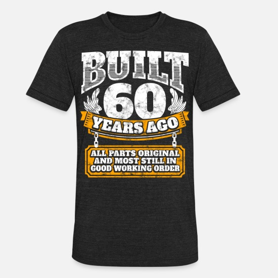 Birthday T-Shirts - 60th birthday gift idea: Built 60 years ago Shirt - Unisex Tri-Blend T-Shirt heather black