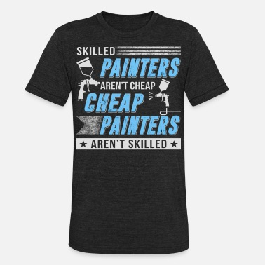 Skilled Painter Skilled Painters T Shirt - Unisex Tri-Blend T-Shirt