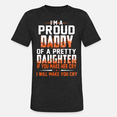 Daughter Quotes I'm a proud Daddy of a pretty Daughter - Unisex Tri-Blend T-Shirt