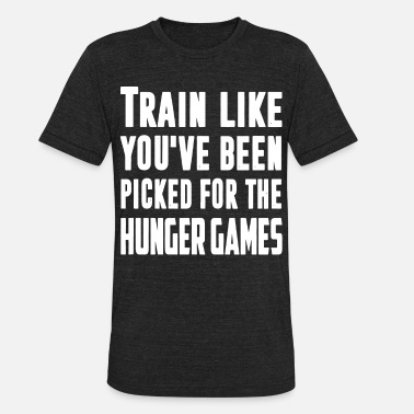 Fight Hunger train like you ve been picked for the hunger games - Unisex Tri-Blend T-Shirt