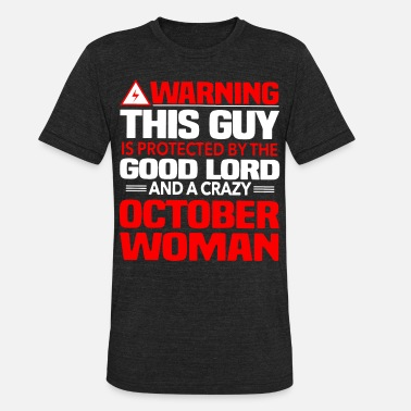 Xxx Guy Warning This Guy Is Protected By A Crazy October W - Unisex Tri-Blend T-Shirt