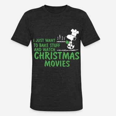 Stuff i just want to bake stuff and watch christmas movi - Unisex Tri-Blend T-Shirt