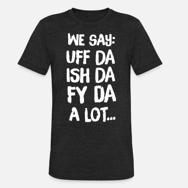 Fy We sy uff da ish da fy da a lot - Unisex Tri-Blend T-Shirt