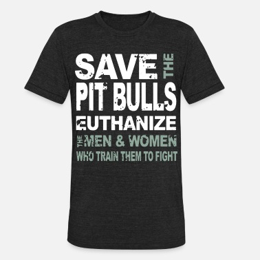 Womens Pitbull Save the pit bulls euthanize the men and women who - Unisex Tri-Blend T-Shirt