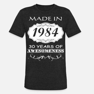 Xxx Sweet Made In 1984 30 Years Of Awesomeness Birthday T Sh - Unisex Tri-Blend T-Shirt