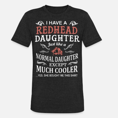 i have a redhead daughter just like a normal daugh - Unisex Tri-Blend T-Shirt