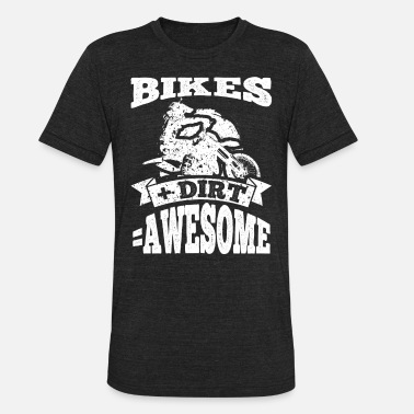 Bikes Plus Dirt Equals Awesome Funny Dirt Bike - Unisex Tri-Blend T-Shirt ba4a5c3a0