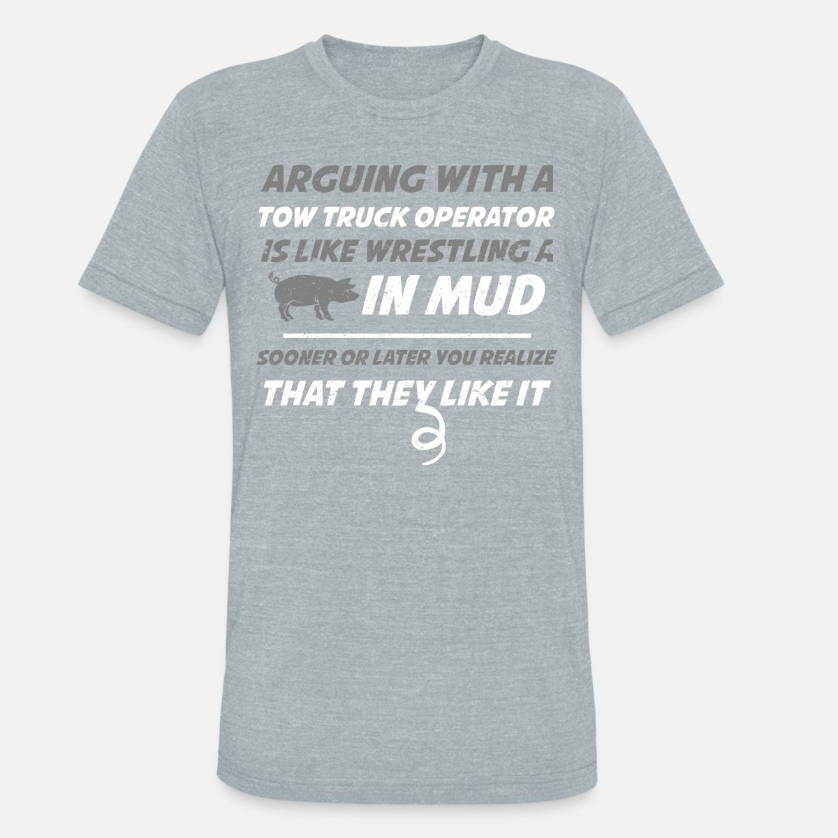 c096f77d8b6 Arguing With A Truck Operator They Like It Funny Tow Truck Shirt Unisex  Tri-Blend T-Shirt