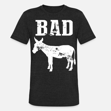 Bad Ass Funny Humor Party Drinking Black Basic Bad - Unisex Tri-Blend T-Shirt