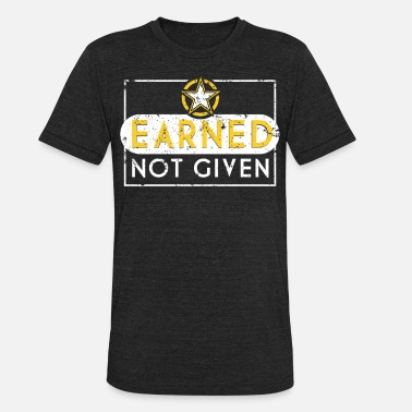 Retired Military Earned Not Given Army Shirt Army Veteran Army Graduation Gift - Unisex Tri-Blend T-Shirt