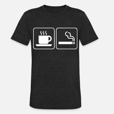 Coffee And Cigarettes Coffee And Cigarettes Caffeine Nicotine Smoking Ho - Unisex Tri-Blend T-Shirt