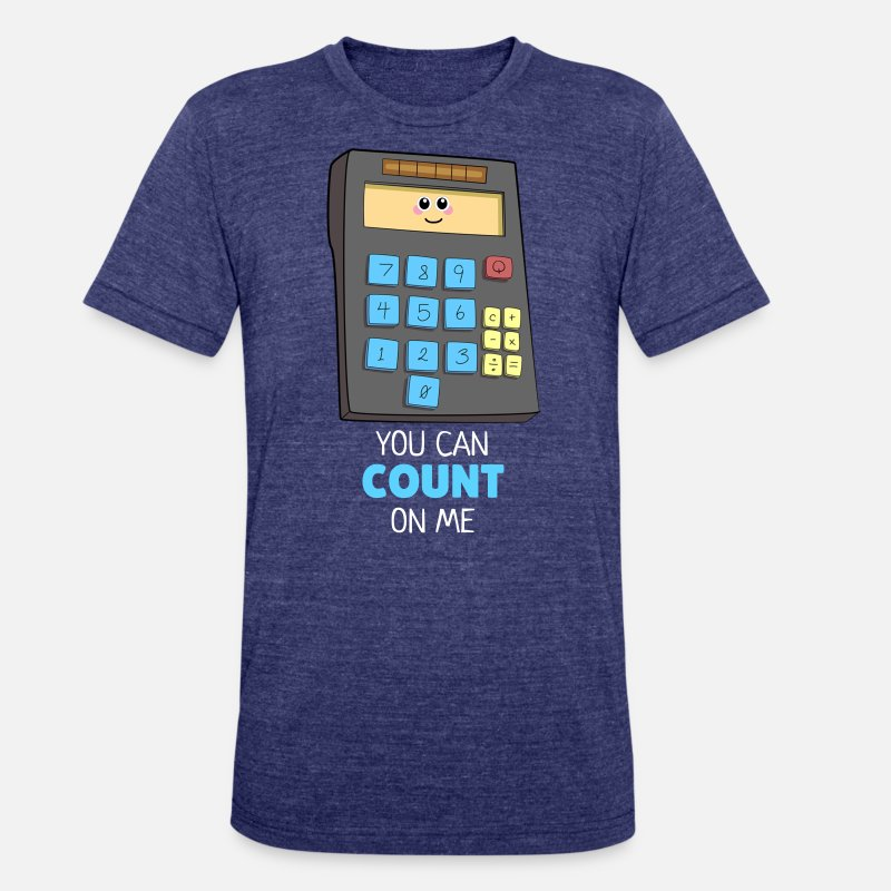 564905cf You Can Count On Me Cute Calculator Pun Unisex Tri-Blend T-Shirt |  Spreadshirt