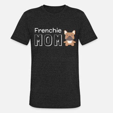 Frenchie Mom Frenchie Mom - Unisex Tri-Blend T-Shirt