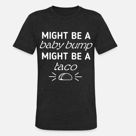 Pregnancy Announcement T-Shirts - might be a baby bump might be a taco pregnancy - Unisex Tri-Blend T-Shirt heather black