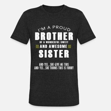 Aunt 2018 i am proud brother of a wonderful sweet sister - Unisex Tri-Blend T-Shirt