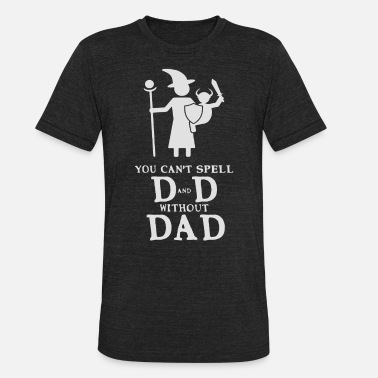 Big D You can t spell D and D without Dad - Unisex Tri-Blend T-Shirt