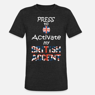 Press To Activate My British Accent - Unisex Tri-Blend T-Shirt