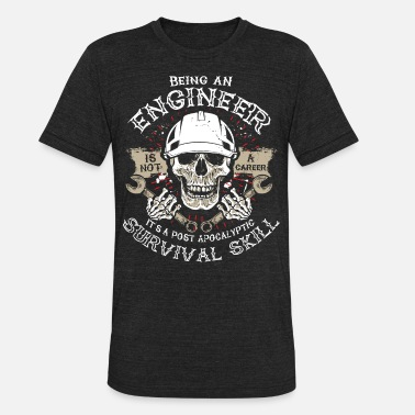 Post Apocalyptic Engineer is not a career it's a apocalyptic skill! - Unisex Tri-Blend T-Shirt