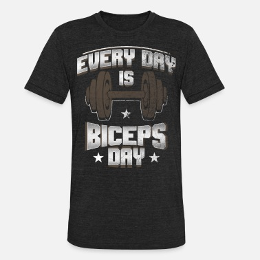 Bicep Day Every Day Is Biceps Day - Unisex Tri-Blend T-Shirt