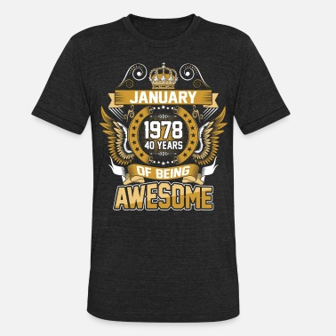 40 Years Of Being Awesome January 1978 40 Years Of Being Awesome - Unisex Tri-Blend T-Shirt