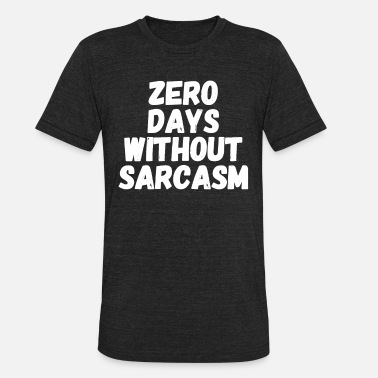 zero days without sarcasm - Unisex Tri-Blend T-Shirt