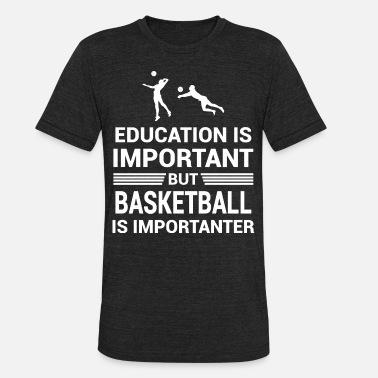 But Basketball Is Importanter Education Important But Basketball Importanter - Unisex Tri-Blend T-Shirt