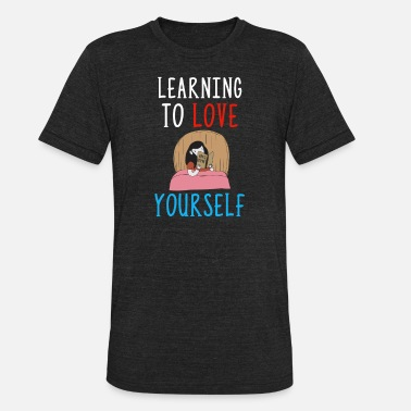 Self-love Learning To Love Yourself Self Confidence Self - Unisex Tri-Blend T-Shirt