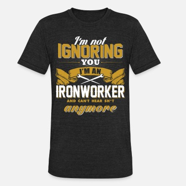Ignorance Wife Ironworker - Ironworker - i'm not ignoring you i - Unisex Tri-Blend T-Shirt