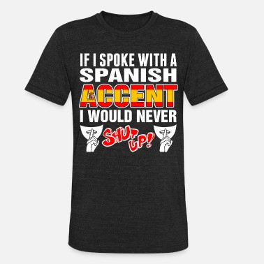 Never Shut Up Spanish Accent I Would Never Shut Up - Unisex Tri-Blend T-Shirt