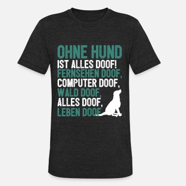 German Dog Dog dogs funny german gift - Unisex Tri-Blend T-Shirt