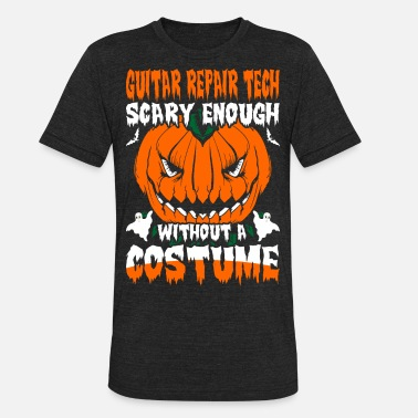 Guitar Repair Guitar Repair Tech Scary Enough without A Costume - Unisex Tri-Blend T-Shirt