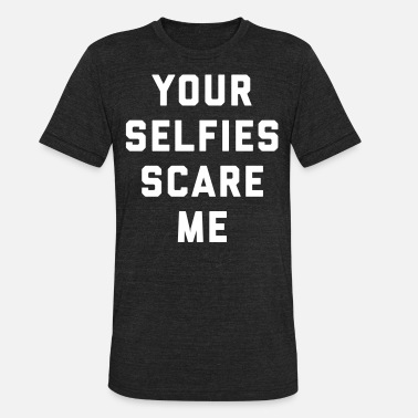 Selfie Quotes Selfies Scare Me Funny Quote - Unisex Tri-Blend T-Shirt