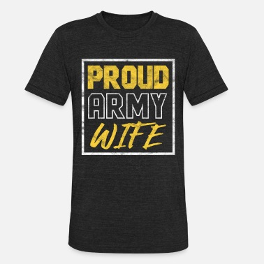 Army Wife Veteran Veterans Day - Proud Army Wife - Unisex Tri-Blend T-Shirt