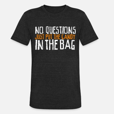 Robbery No questions. Just Put Candy in the Bag. Halloween - Unisex Tri-Blend T-Shirt