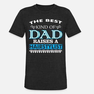 Best Kind Of Dad The Best Kind Of Dad Raises A Hairstylist - Unisex Tri-Blend T-Shirt