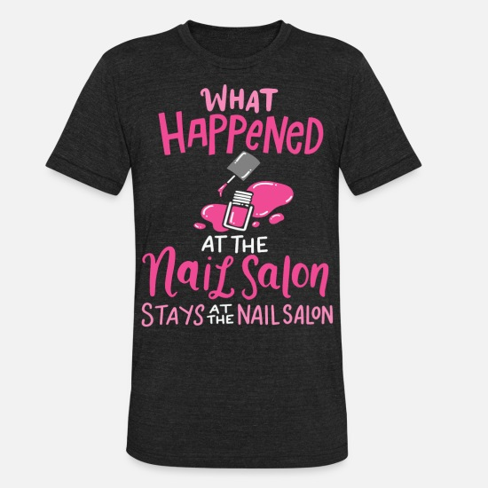 Nails T-Shirts - Funny Nail Tech What Happened At The Nail Salon - Unisex Tri-Blend T-Shirt heather black