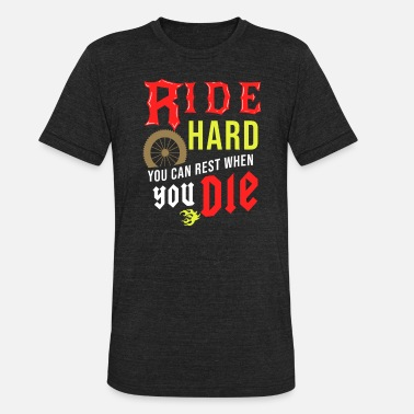 Die-hard Biker Ride hard You can Rest When you Die Biker Bike - Unisex Tri-Blend T-Shirt