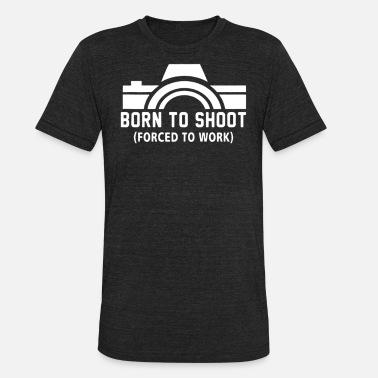 Born To Shoot Born To Shoot Forced To Work - Unisex Tri-Blend T-Shirt