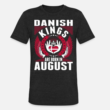 Kings Are Born Danish Kings Are Born In August - Unisex Tri-Blend T-Shirt