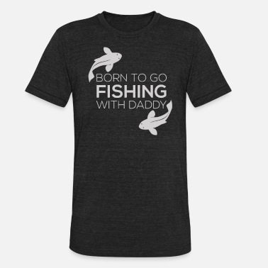 Fishing Clothes Fishing Clothes Fish Born To Go Fishing - Unisex Tri-Blend T-Shirt