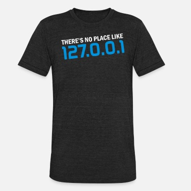 127 0 0 1 There s no place like 127 0 0 1 - Unisex Tri-Blend T-Shirt