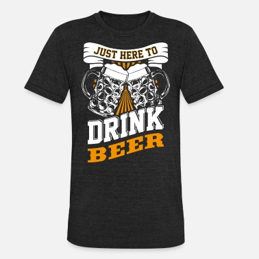 Just Friends Just here to drink beer - Unisex Tri-Blend T-Shirt