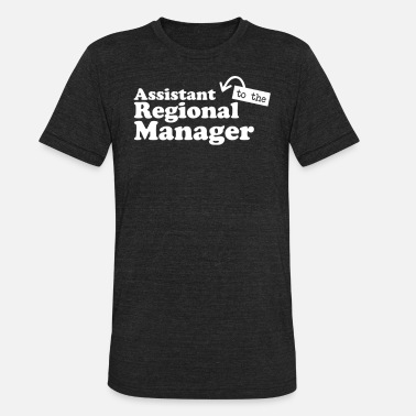Regional Manager Assistant to the Regional Manager - Unisex Tri-Blend T-Shirt