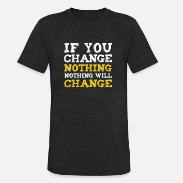 Emergency If you change nothing, nothing will change - Unisex Tri-Blend T-Shirt
