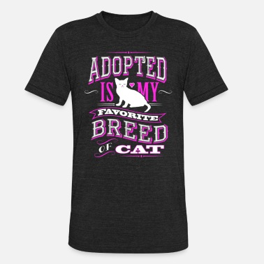 Cat Breed Adopted Is My Favorite Breed Of Cat - Unisex Tri-Blend T-Shirt